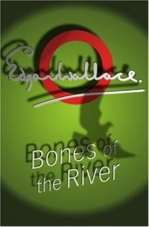 Bones Of The River (Lieutenant Bones) - Edgar Wallace