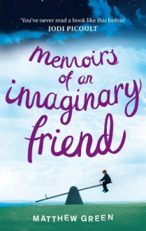 Memoirs Of An Imaginary Friend - Matthew Green