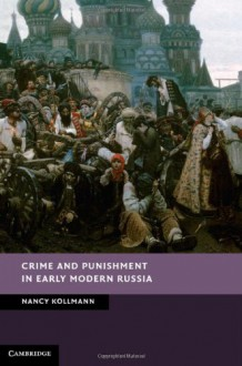 Crime and Punishment in Early Modern Russia - Nancy Shields Kollmann