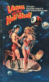 Venus on the Half Shell - Philip José Farmer, Kilgore Trout