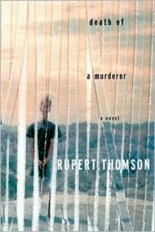 Death of a Murderer - Rupert Thomson