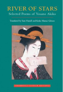 River of Stars: Selected Poems - Yosano Akiko, Sam Hamill, Keiko Matsui Gibson