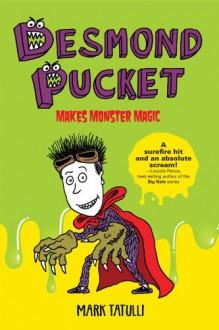 Desmond Pucket Makes Monster Magic - Mark Tatulli