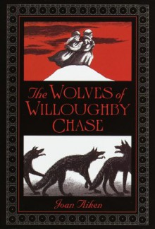 The Wolves of Willoughby Chase - Joan Aiken,Pat Marriott