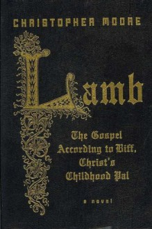 Lamb: The Gospel According to Biff, Christ's Childhood Pal [ LAMB: THE GOSPEL ACCORDING TO BIFF, CHRIST'S CHILDHOOD PAL BY Moore, Christopher ( Author ) Oct-23-2007 -