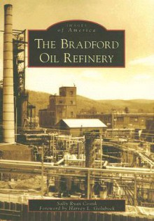 The Bradford Oil Refinery - Sally Ryan Costik