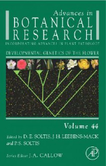 Advances in Botanical Research, Volume 44: Developmental Genetics of the Flower - Doug E. Soltis, Pamela Soltis, Jim H. Leebens-Mack