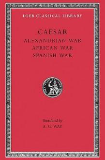 Alexandrian War. African War. Spanish War - Julius Caesar, Aulus Hirtius