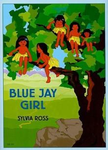 Blue Jay Girl - Sylvia Ross