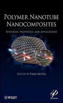 Polymer Nanotube Nanocomposites: Synthesis, Properties, and Applications - Vikas Mittal