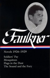 William Faulkner: Novels 1926-1929: Soldiers' Pay / Mosquitoes / Flags in the Dust / The Sound and the Fury (Library of America) - William Faulkner