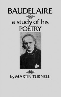 Baudelaire: A Study of His Poetry - Martin Turnell