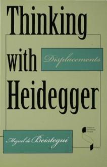 Thinking with Heidegger - Miguel De Beistegui