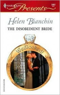 Mills & Boon : The Disobedient Bride (Wedlocked!) - Helen Bianchin