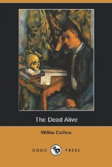 The Dead Alive - Wilkie Collins