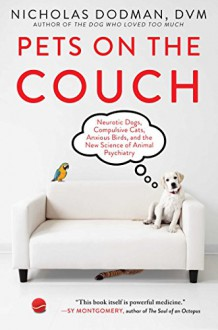 Pets on the Couch: Neurotic Dogs, Compulsive Cats, Anxious Birds, and the New Science of Animal Psychiatry - Nicholas Dodman DVM
