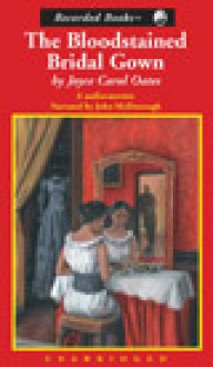 The Blood-Stained Bridal Gown - Joyce Carol Oates, John McDonough