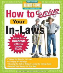 How to Survive Your In-Laws: Advice from Hundreds of Married Couples Who Did - Hundreds Of Heads, Hundreds Books