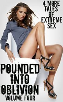 Pounded Into Oblivion: Volume Four - 4 More Tales Of Extreme Sex - JT Holland, Scotty Diggler, Taylor Jordan, Rickie Sheen, Forever Smut Publications