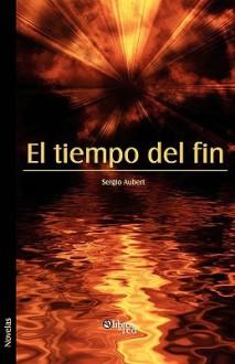 El Tiempo del Fin - Sergio Aubert
