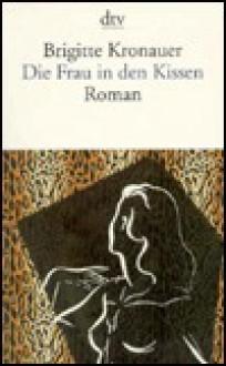Die Frau in den Kissen. - Brigitte Kronauer
