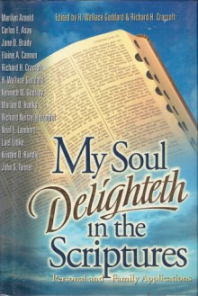 My Soul Delighteth in the Scriptures - H. Wallace Goddard, Richard H. Cracroft