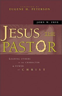Jesus the Pastor - John W. Frye