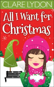 All I Want For Christmas - Clare Lydon