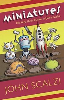 Miniatures: The Very Short Fiction of John Scalzi - John Scalzi,Natalie Metzger