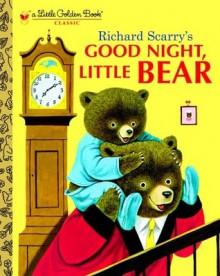 Good Night, Little Bear - Patricia M. Scarry, Richard Scarry