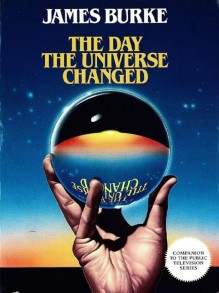 The Day the Universe Changed - James Burke
