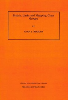 Braids, Links, and Mapping Class Groups. (Am-82) - Joan S. Birman