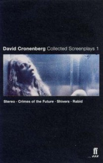 Collected Screenplays 1: Stereo / Crimes of the Future / Shivers / Rabid - David Cronenberg