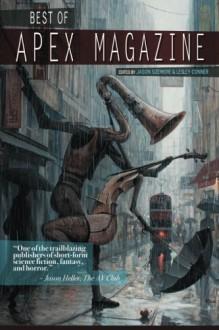 Best of Apex Magazine: Volume 1 - Ursula Vernon, Lesley Conner, Jason Sizemore