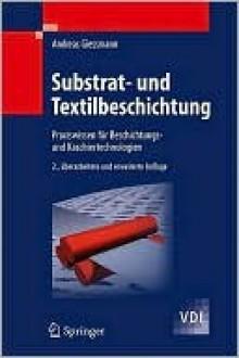Substrat- Und Textilbeschichtung: Praxiswissen Fur Beschichtungs- Und Kaschiertechnologien - Andreas Giessmann