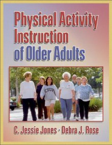 Physical Activity Instruction of Older Adults - C. Jessie Jones
