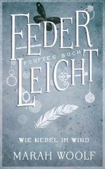 FederLeicht.Wie Nebel im Wind (FederLeichtSaga 5) - Marah Woolf,Carolin Liepins