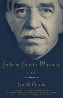 [Gabriel Garcia Marquez: A Life] (By: Gerald Martin) [published: August, 2010] - Gerald Martin
