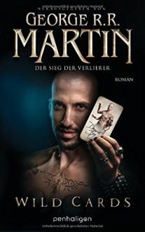Wild Cards -: Der Sieg der Verlierer - George R.R. Martin,Simon Weinert