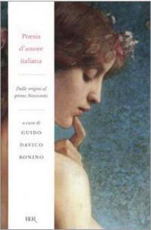 Poesia d'amore italiana: Dalle origini al primo Novecento - Guido Davico Bonino