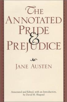 The Annotated Pride & Prejudice - David M. Shapard, Jane Austen