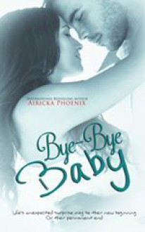 Bye-Bye Baby (Cole & Beth) #2 - Airicka Phoenix