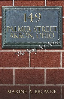 149 Palmer Street, Akron, Ohio: The Way We Were - Maxine A. Browne