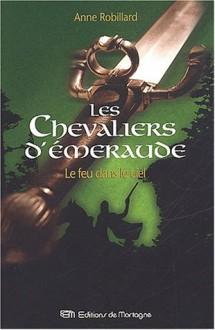 Le feu dans le ciel (Les Chevaliers d'Émeraude, #1) - Anne Robillard
