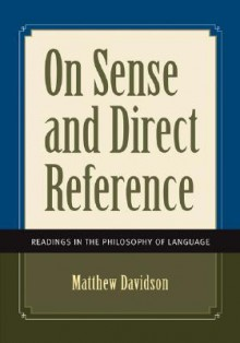 On Sense and Direct Reference: Readings in the Philosophy Ofon Sense and Direct Reference: Readings in the Philosophy of Language Language - Matthew Davidson