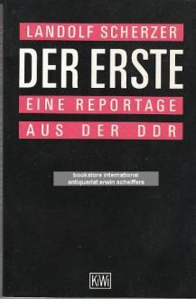 Der Erste. Eine Reportage aus der DDR - Landolf Scherzer