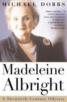 Madeleine Albright: A Twentieth-Century Odyssey - Michael Dobbs
