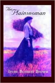 The Plainswoman - Irene Bennett Brown