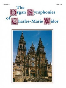 The Organ Symphonies of Charles-Marie Widor, Volume 1 - Charles-Marie Widor