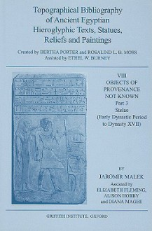 Topographical Bibliography of Ancient Egyptian Hieroglyphic Texts, Statues, Reliefs and Paintings, VIII: Objects of Provenance Not Known, Part 3: Stelae (Early Dynastic Period to Dynasty XVII) - Jaromir Malek